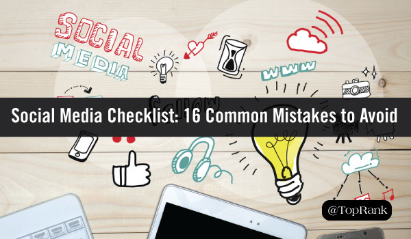 Social Media Marketing Checklist: 16 Common Mistakes to Avoid